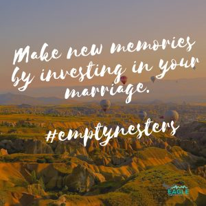 empty nesters, make memories, invest in marriage, marriage ministry, communication skills, marriage quote,