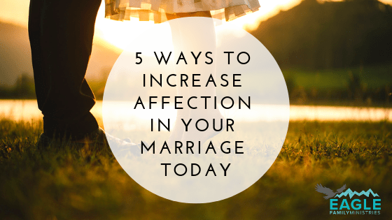 Five Ways to Increase Affection in Your Marriage Today