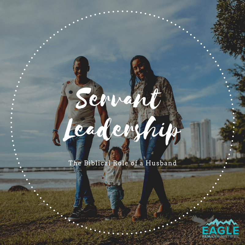 Servant Leadership is the Biblical Biblical Role of a Husband