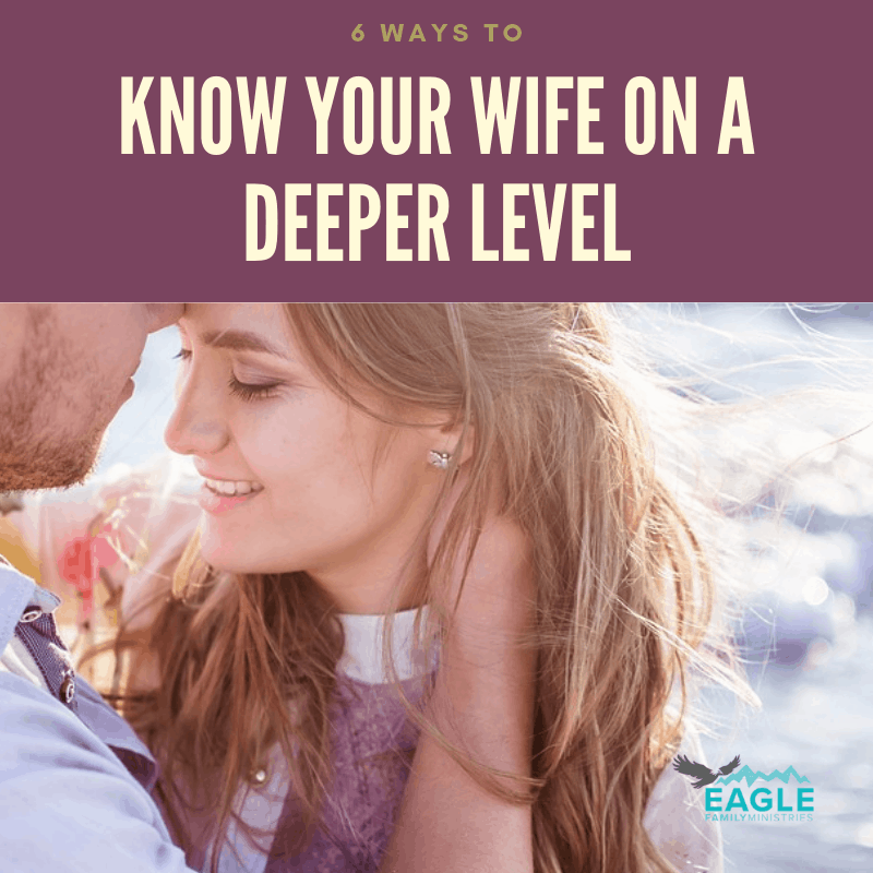 6 Ways to Help You Know Your Wife on a Deeper Level