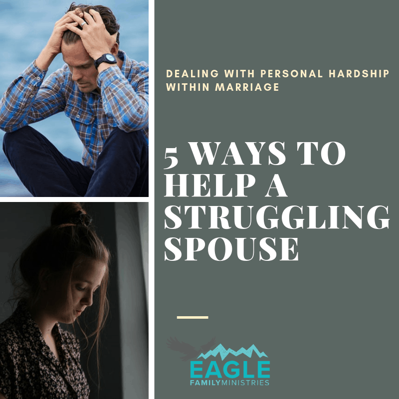 5 Ways to Help a Struggling Spouse Through Hard Times