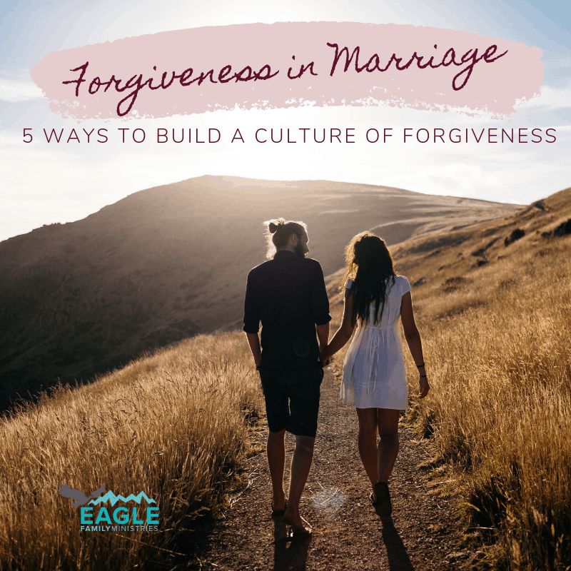 5 Ways to Build a Culture of Forgiveness in Marriage