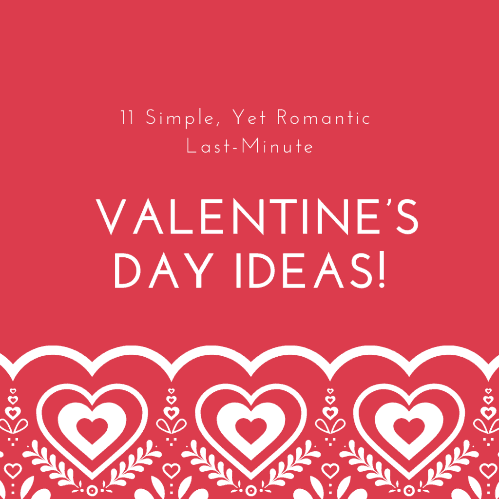 11 Simple, Yet Romantic Last-Minute Valentine's Day Ideas