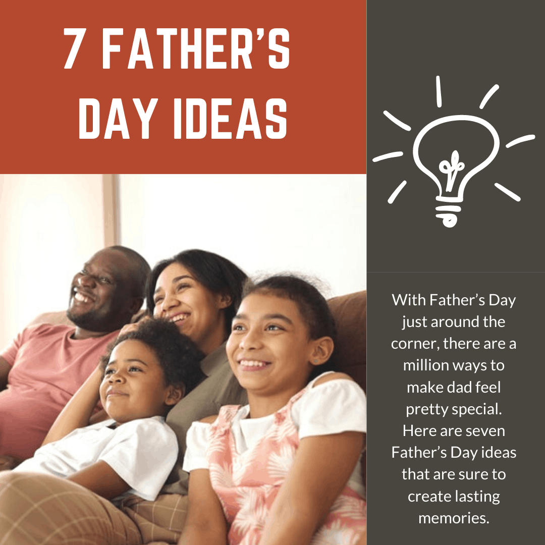 7 Father's Day Ideas that Create Lasting Memories