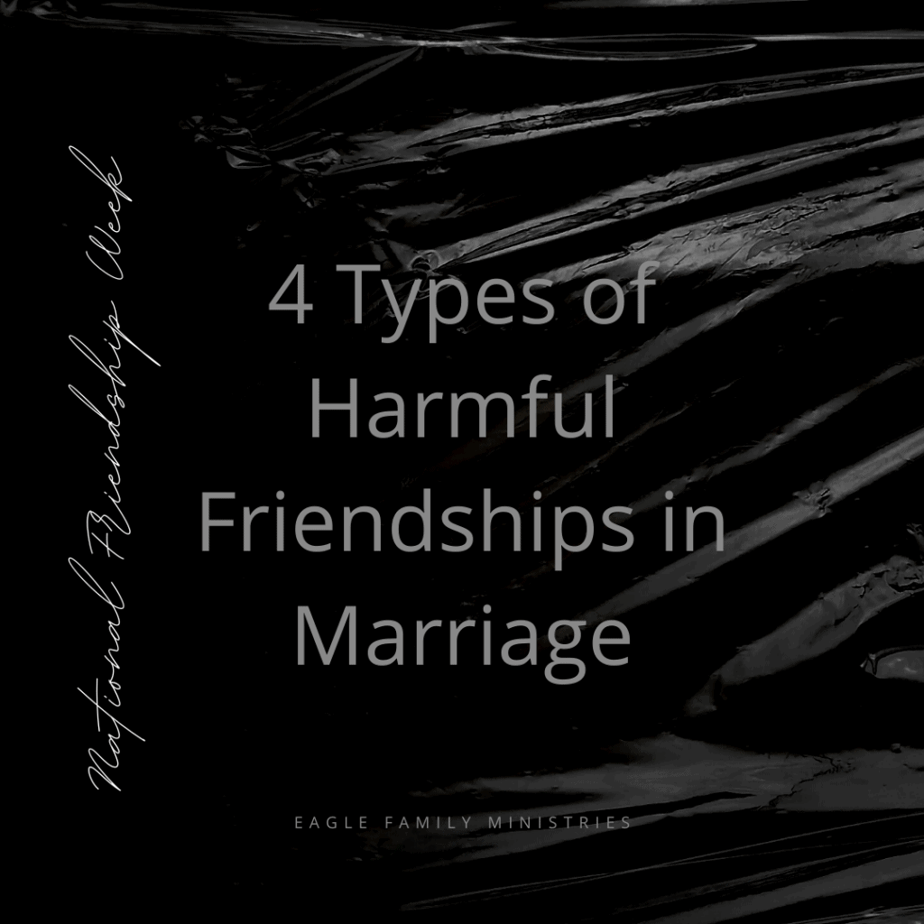 4 Types of Harmful Friendships in Marriage
