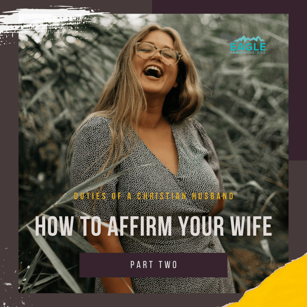 How to Affirm Your Wife: Duties of a Christian Husband: Part 2